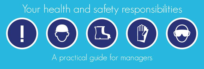 Your Health and Safety responsibilities – A practical guide for managers