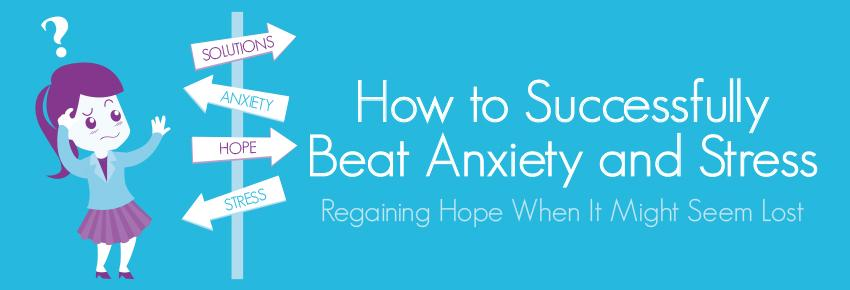 How to Successfully Beat Anxiety and Stress